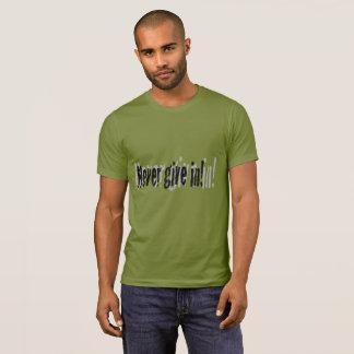 Geben Sie nie nach! T-Shirt