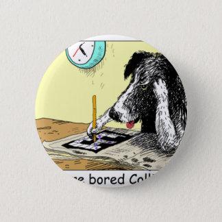 Gebohrte Grenzcollie-lustige Runder Button 5,7 Cm