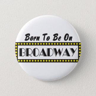 Geboren, auf Broadway zu sein Runder Button 5,7 Cm