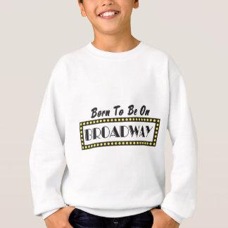 Geboren, auf Broadway zu sein Sweatshirt