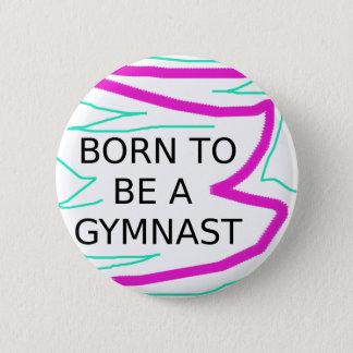 Geboren, ein Gymnast zu sein Runder Button 5,7 Cm