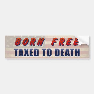 Geboren frei besteuert zum Tod lustig Autoaufkleber