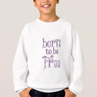 Geboren, frei zu sein sweatshirt