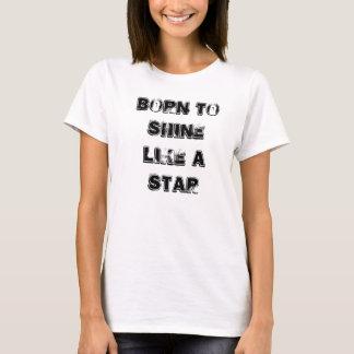 Geboren, wie ein Stern-T - Shirts zu glänzen