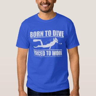 Geboren zu tauchen Zwangs, um zu arbeiten Shirts