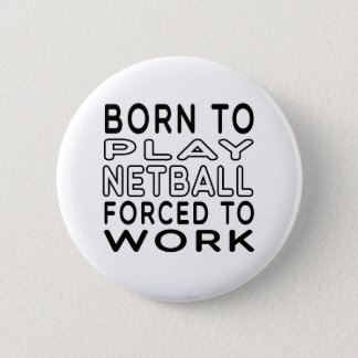 Geboren zum Netball gezwungen, um zu arbeiten Runder Button 5,1 Cm