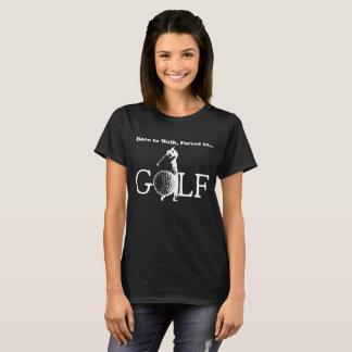 Geboren Zwangs Golf spielen zu gehen T-Shirt