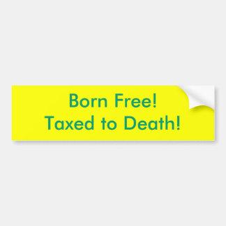 Geborenes freies! Besteuert zum Tod! Autoaufkleber