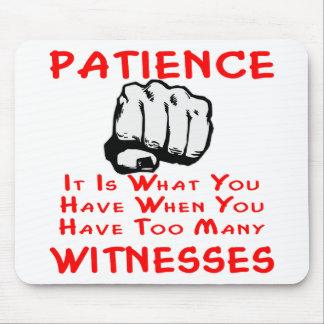 Geduld ist, was Sie haben, wann Sie Zeugen haben Mousepad
