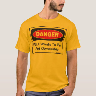 Gefahr: PETA will, um Haustier-Besitz zu verbieten T-Shirt