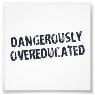 Gefährlich Overeducated Fotodruck