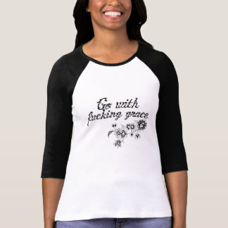 gehen Sie mit der Blumen Anmut T-Shirt