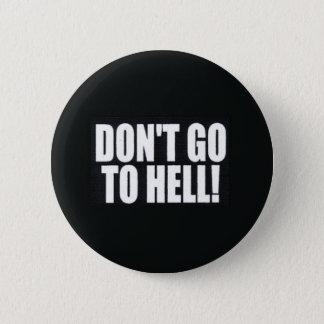 Gehen Sie nicht zur Hölle! Runder Button 5,7 Cm