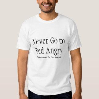 Gehen Sie nie verärgert schlafen Shirt