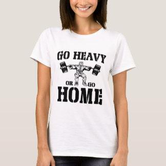 Gehen Sie schwer oder gehen Sie T-Shirt