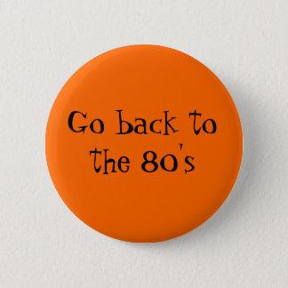 Gehen Sie zurück zu den achtziger Jahren Runder Button 5,1 Cm