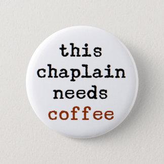 Geistliches benötigt Kaffee Runder Button 5,7 Cm