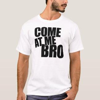 Gekommen an mir Bro T-Shirt