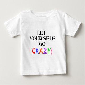 Gelassen gehen Sie verrückt! Baby T-shirt