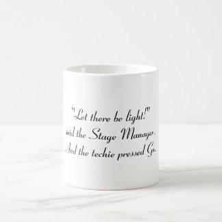"""""""Gelassen gibt es Licht! """"sagte den Bühne-Manager Kaffeetasse"""