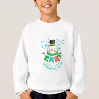 Gelassen ihm irgendwo sonst schneien! sweatshirt