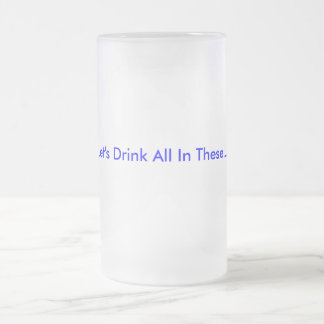 Gelassen uns alle in diesen trinken… mattglas bierglas