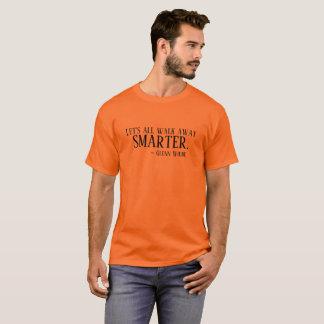 Gelassen uns allen weg gehen intelligenteres T-Shirt