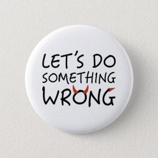 Gelassen uns etwas falsch tun runder button 5,1 cm