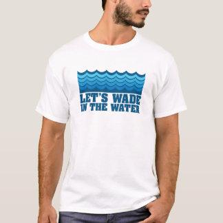 Gelassen uns im Wasser-T - Shirt waten