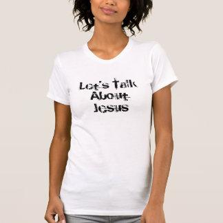 Gelassen uns sprechen Sie über Jesus T-Shirt
