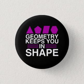 Geometrie behält Sie im Form-Mathe-Wortspiel-Witz Runder Button 2,5 Cm