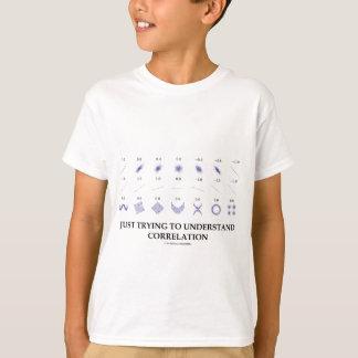 Gerade versuchend, Wechselbeziehung zu verstehen T-Shirt