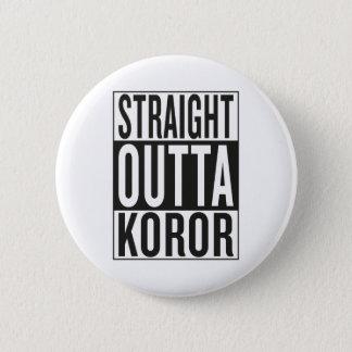 gerades outta Koror Runder Button 5,1 Cm