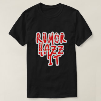 Gerücht Hazz es T-Shirt