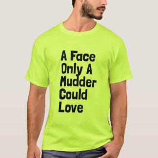Gesicht nur ein Mudder könnte Liebe T-Shirt