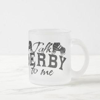 Gespräch Derby zu mir, Rolle Derby Mattglastasse