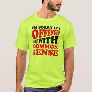 Gesunder Menschenverstand beleidigte Sie lustiger T-Shirt