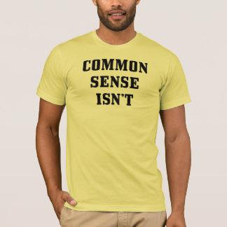 Gesunder Menschenverstand ist nicht grundlegendes T-Shirt