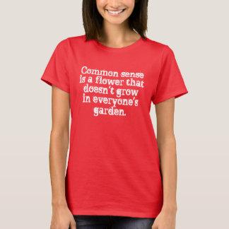 Gesunder Menschenverstand wächst nicht in allem T-Shirt
