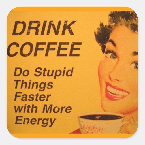 Getränk-Kaffee:  Tun Sie die dummen schnelleren Sa Quadratsticker