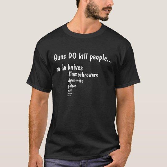 Gewehre töten Leute…, tun so Messer, flamethro… T-Shirt