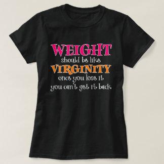 Gewicht sollte wie Jungfräulichkeit-Dunkelheit T-Shirt