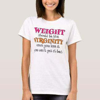 Gewicht sollte wie Jungfräulichkeit sein T-Shirt