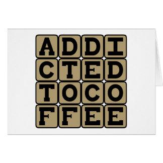 Gewöhnt zum Kaffee, Koffein-Süchtiger Karte