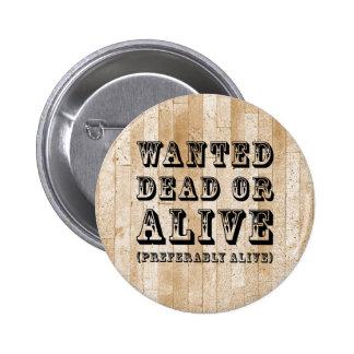 Gewollte Tote oder lebendig Runder Button 5,7 Cm