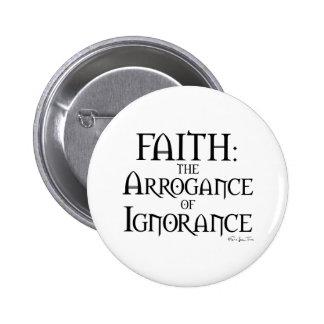Glaube - die Arroganz von Ignoranz Runder Button 5,7 Cm