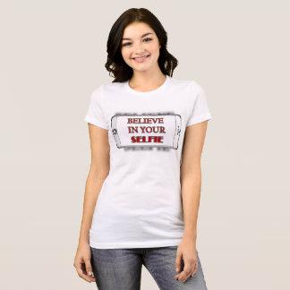 Glauben Sie an Ihr Selfie T-Stück T-Shirt