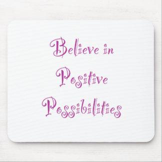 Glauben Sie an positive Möglichkeiten Mousepad