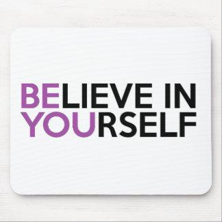 Glauben Sie an selbst - sind Sie Mousepad