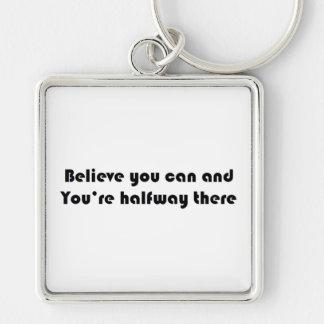 Glauben Sie, dass Sie können und Sie dort halb Schlüsselanhänger